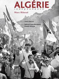 Marc Riboud Algérie indépendance Jean Daniel Seloua Luste-Boulbina Malek Alloula Le Bec en l'air 2009