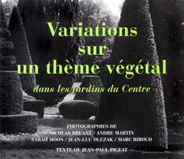 Marc Riboud Variations sur un thème végétal dans les jardins du Centre 2001Nicolas Bruant André Martin Sarah Moon Jean-Luc Olezak Jean-Paul Pigeat